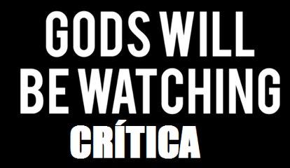 Videocríticas Epichode XVIII: GODS WILL BE WATCHING