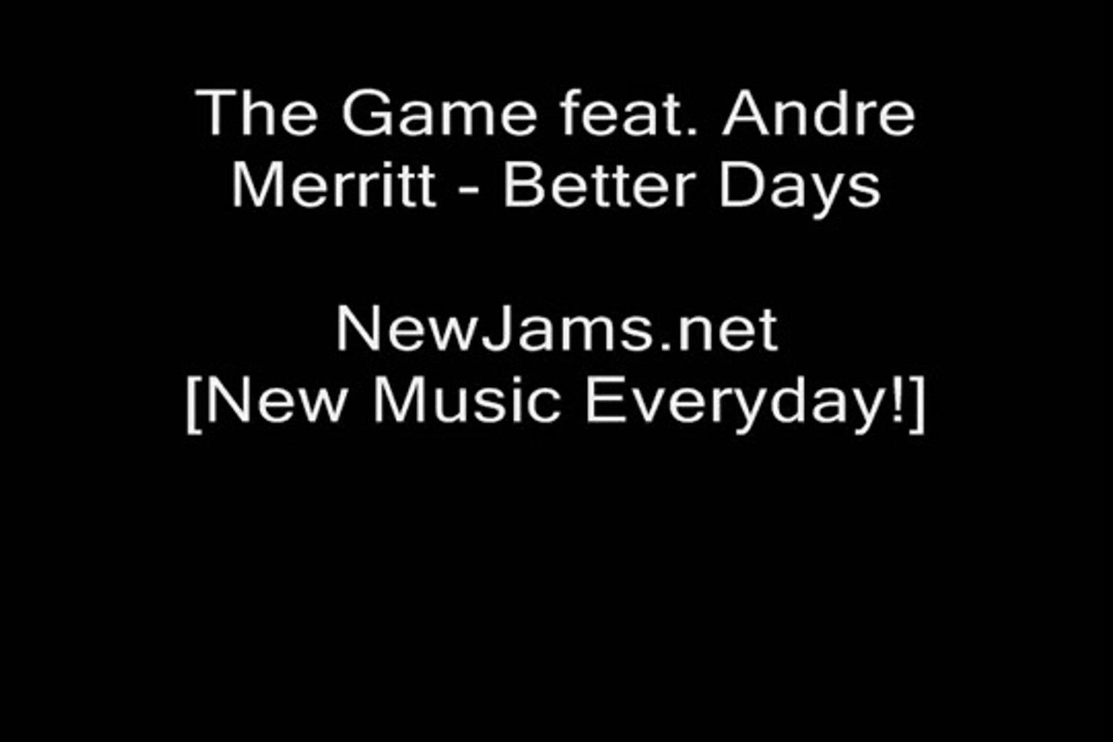 The Game - Better Days (feat  Andre Merritt)