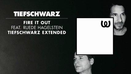 Tiefschwarz - Fire It Out feat. Ruede Hagelstein (Tiefschwarz Extended)