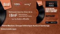 Pierre Machon, Groupe folklorique Aunis et Saintonge - Entrez la belle vigne