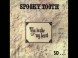 Spooky Tooth - 1973 - You Broke My Heart, So I Busted Your Jaw (full album)