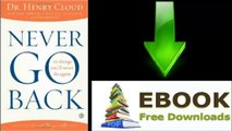 [FREE eBook] Never Go Back: 10 Things You'll Never Do Again by Dr. Henry Cloud [PDF/ePUB]