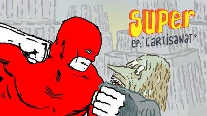 Je suis SUPER 2x09 - L'artisanat