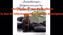 Telecharger Aromathérapie – Soignez-vous par les Huiles Essentielles – 99 recettes santé PDF – Ebook Gratuitement