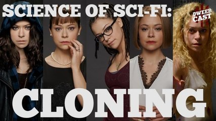 SCIENCE OF SCI-FI - Cloning | DweebCast | OraTV