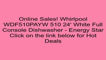 Whirlpool WDF510PAYW 510 24' White Full Console Dishwasher - Energy Star Review