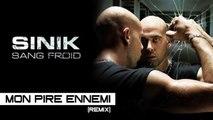 Sinik - Mon Pire Ennemi Remix (Son Officiel)