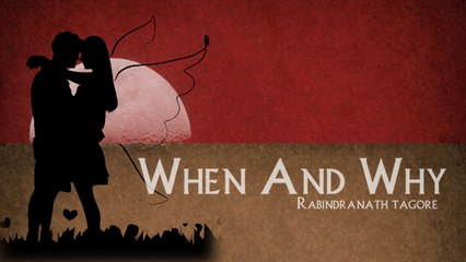 When And Why By #RabindranathTagore