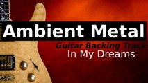 Experimental Ambient Metal Backing Track for Guitar in A Harmonic Minor - In My Dreams