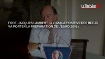 Jacques Lambert : «L'image des Bleus va porter la préparation de l'Euro 2016»