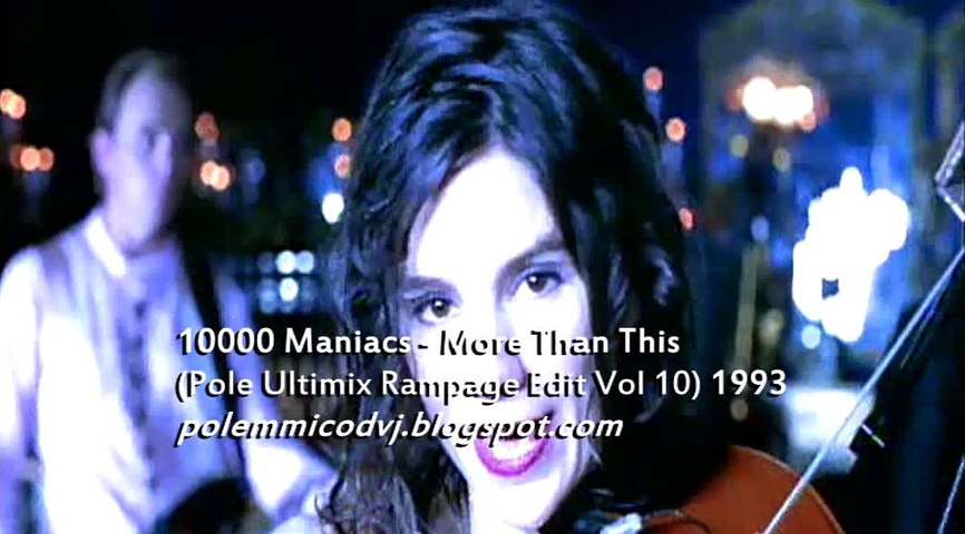 10000 Maniacs - More Than This (Pole Ultimix Rampage Edit Vol 10) 1993