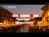 Milan Fashion Week Daily Report February 21th 2013 by Fashion Channel