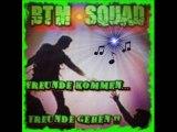 BTM - Squad Freunde kommen Freunde gehen