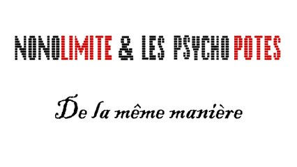NONOLIMITE & les PSYCHO POTES: De la même manière (clip)