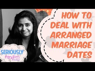 Tips On How To Deal With Arranged Marriage Dates || Seriously Random With Geetanjali