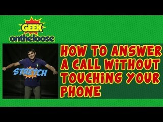 How to answer a call without touching your phone. Episode 19 Geek On the Loose with Ankit Fadia