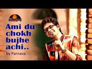 Ami Du Chokh Bujhe Achi By Parnava