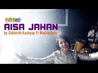Aisa Jahan by Sidharth Kashyap Ft. Madhushree