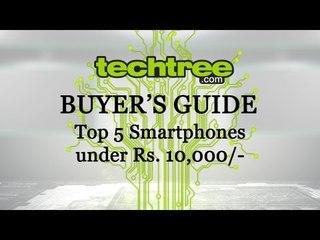 Buyers Guide: Top 5 Phones under Rs.10,000