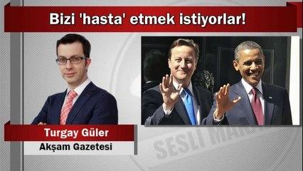 Turgay Güler : Bizi 'hasta' etmek istiyorlar!