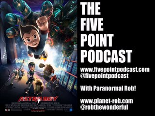 Five Point Podcast Episode 58: Astro Boy (2009) with Paranormal Rob!