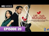 UFF YEH MOHABBAT EPISODE 20 27th SEPTEMBER 2014 FULL EPISODE