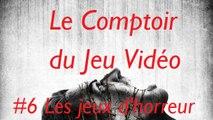 Le Comptoir du Jeu Vidéo #6 : Les Jeux d'Horreur