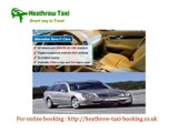 Heathrow Taxi,Heathrow Airport Taxi,Heathrow Minicab,Heathrow Taxi Booking,Heathrow Taxis,Taxi to Heathrow,Taxi in Heathrow,Taxi from Heathrow