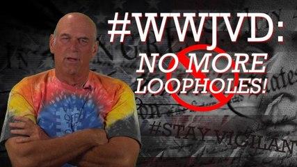 #WWJVD: No More Loopholes!