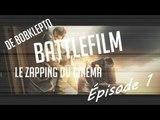 BATTLEFILM ! Zapping du cinéma #1