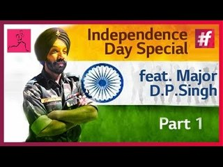 Independence Day Special feat. Major D.P.Singh - Part 1