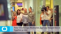 Peter Greste Says Meditation, Exercise Helped Him In Egyptian Prison