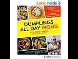 Dumplings All Day Wong: A Cookbook of Asian Delights From a Top Chef  Lee Anne Wong PDF Download