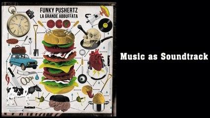 Funky Pushertz - Music as Soundtrack