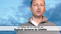 Le foetus est un criminel - Raphaël Zacharie de IZARRA