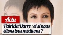 Patricia Darre : Nous sommes tous médiums