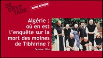 Décryptage : où en est l'enquête sur la mort des moines de Tibhirine ?