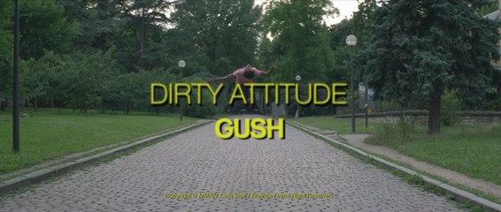 Gush - Dirty Attitude [Clip Officiel]