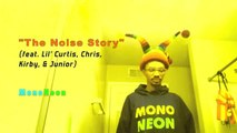 """MonoNeon: """"The Noise Story"""" (feat. Lil' Curtis, Chris, Kirby, & Junior)"""