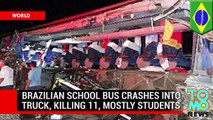 Brazil bus crash - school bus and truck carrying vegetable oil collide, killing 11.