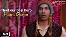 Meet our Desi Hero - Humpty Sharma   Humpty Sharma Ki Dulhania   Varun Dhawan, Alia Bhatt