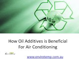 How oil additives is beneficial for air conditioning?