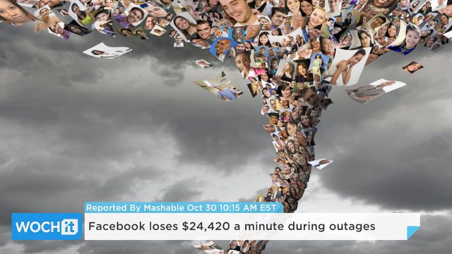 Facebook Loses $24,420 A Minute During Outages