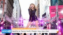 Spotify to Taylor Swift: Please 'stay Stay Stay'