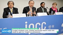 Forget Modest Cuts. Global Warming Report Says We Need to Get to 'negative Emissions'