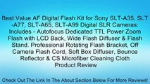 Best Value AF Digital Flash Kit for Sony SLT-A35, SLT-A77, SLT-A65, SLT-A99 Digital SLR Cameras: Includes - Autofocus Dedicated TTL Power Zoom Flash with LCD Back, Wide Flash Diffuser & Flash Stand. Professional Rotating Flash Bracket, Off Camera Flash Co