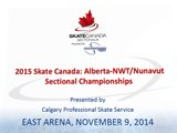 East Arena (Nov. 9) 2015 Skate Canada: Alberta-NWT/Nunavut Sectional Championships