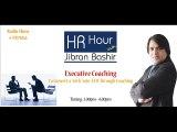 """Executive Coaching"" - HR Hour with Jibran Bashir - Program # 12"