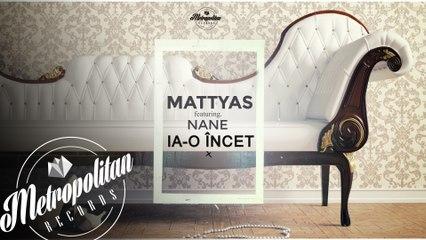 Mattyas feat. Nane - Ia-o incet
