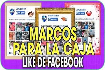 HERMOSOS MARCOS PARA LA CAJA DE LIKE DE FACEBOOK